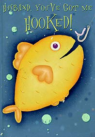 Fish hooked- Husband- Valentine's greeting card. Unit Quantity: 3. Retail: $2.99. Inside: My husband, you're a great catch!...