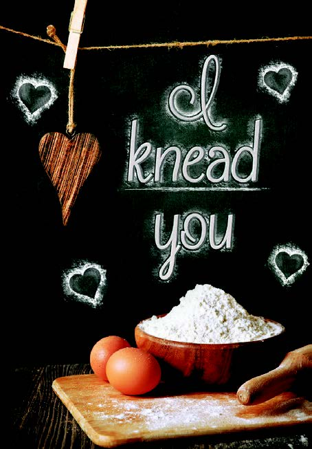 I knead you- Valentine's Humor greeting card. Unit Quantity: 3. Retail: $2.99. Inside: I baked you something special...