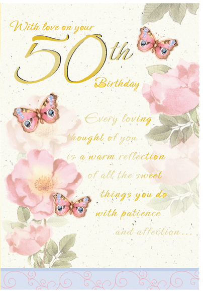 Roses and butterflies- 50th age female birthday card. Retail $4.49. Unit Quantity 6. Inside:  You have a way of bringing laughter and happiness to each day...