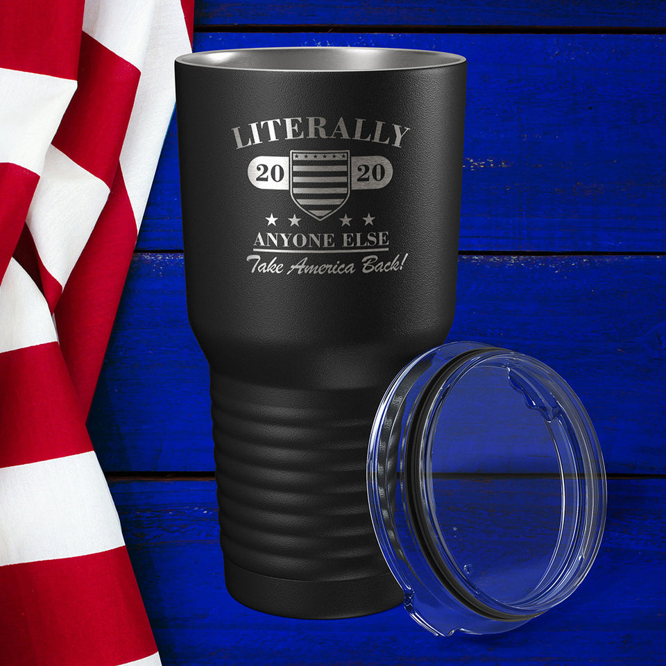 Limited - Literally Anyone Engraved Tumbler