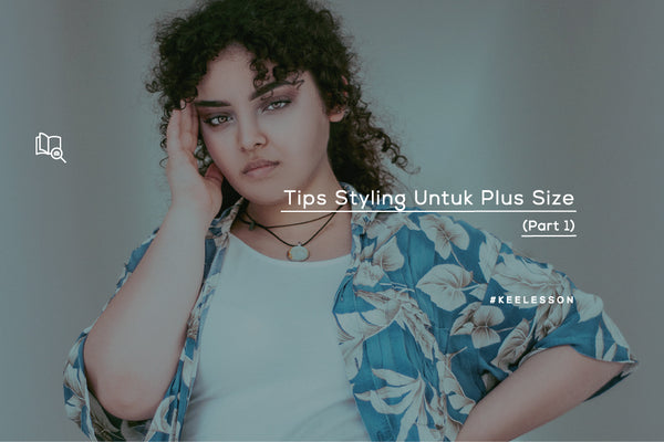 Tips Styling Untuk Plus Size (Part 1)