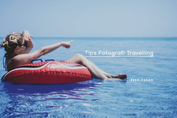 Tips Fotografi Travelling