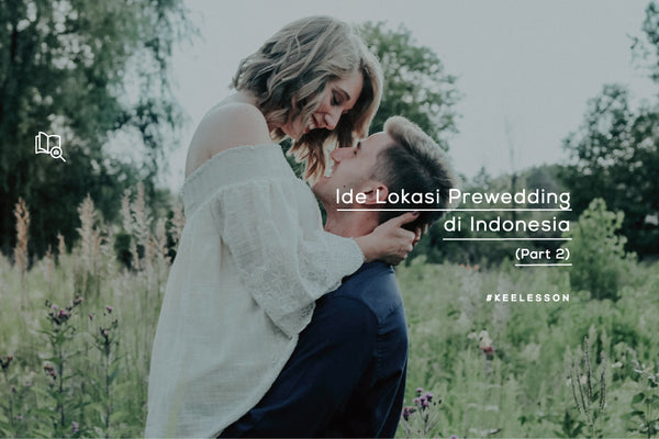 Ide Lokasi Prewedding di Indonesia (Part 2)