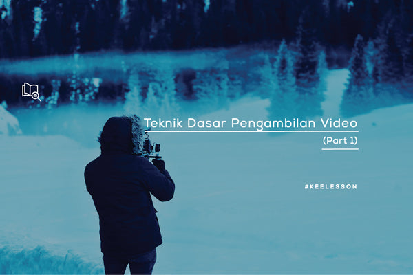Teknik Dasar Pengambilan Video (Part 1)