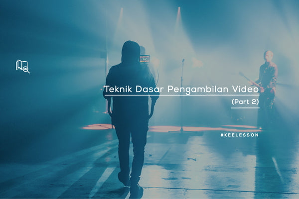 Teknik Dasar Pengambilan Video (Part 2)