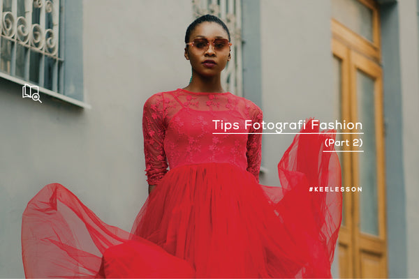 Tips Fotografi Fashion (Part 2)