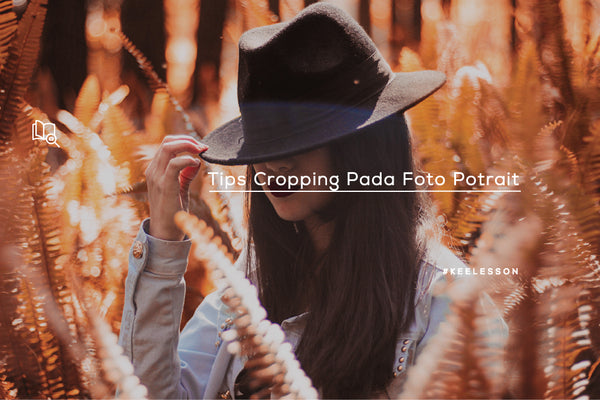 Tips Cropping Pada Foto Potrait