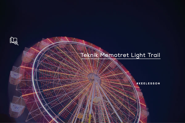 Teknik Memotret Light Trail