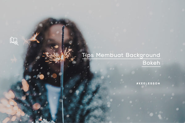 Tips Membuat Background Bokeh