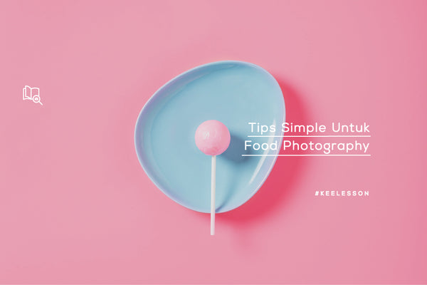 Tips Simple Untuk Food Photography