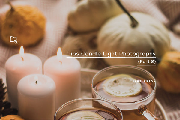 Tips Candle Light Photography (Part 2)