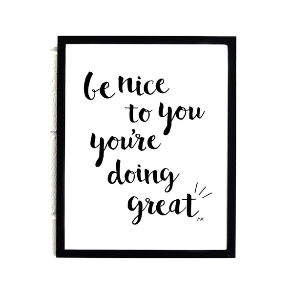 Be Nice To You You're Doing Great Art Print