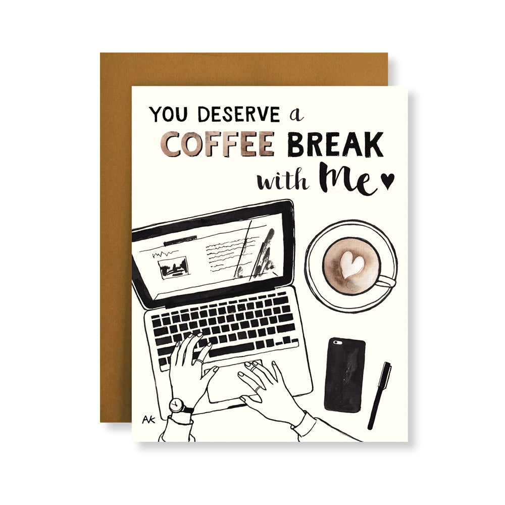 you deserve a coffee break with me card