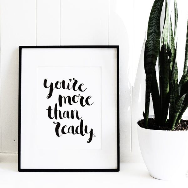 You're More Than Ready Art Print