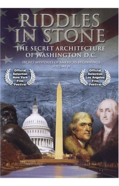 Secret Mysteries of America's Beginnings Volume II:  Riddles In Stone - The Secret Architecture of Washington, D.C.