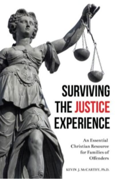 Surviving the Justice Experience: An Essential Christian Resource for Families of Offenders