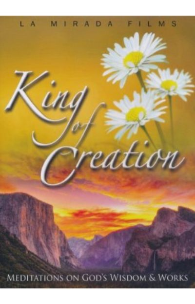King of Creation: Meditations on God's Wisdom & Works