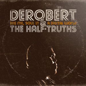 DeRobert & the Half-Truths / Beg Me, Soul in a Digital World