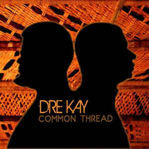 Dre Kay / Common Thread