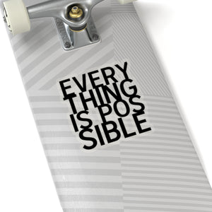 EVERYTHING IS POSSIBLE Stickers