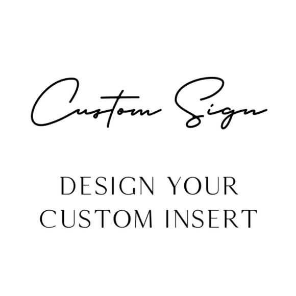CUSTOM Interchangeable Sign Insert  **INSERT ONLY**