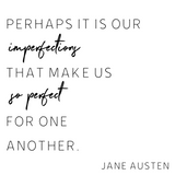 Perhaps It Is Our Imperfections Jane Austen Quote Interchangeable Sign Insert  **INSERT ONLY**