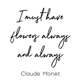 I Must Have Flowers - Claude Monet Quote Interchangeable Sign Insert  **INSERT ONLY**