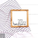 Hello There Handsome AND/OR Good Morning Gorgeous Handmade Wood Sign