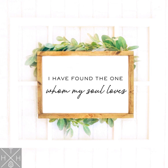 I Have Found The One Whom My Soul Loves Quote Handmade Wood Sign
