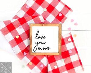 Love You More Handmade Wood Sign