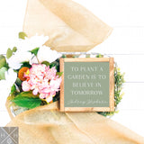 To Plant a Garden is to Believe in Tomorrow Handmade Wood Sign