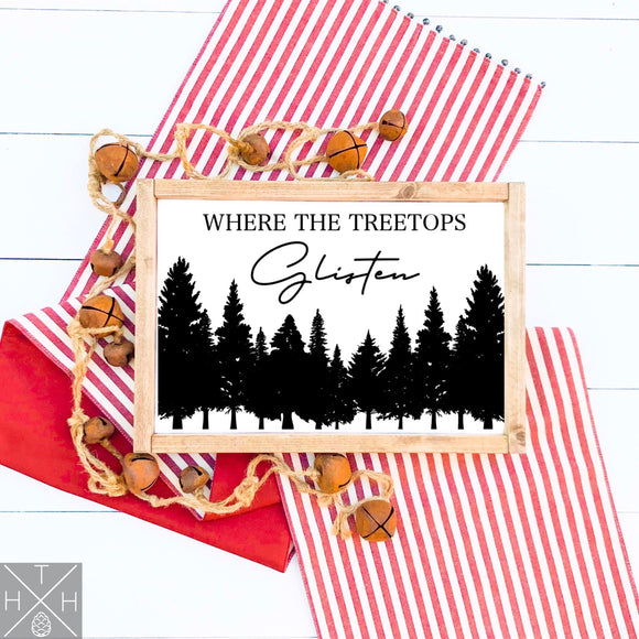 Where the Treetops Glisten Handmade Wood Sign