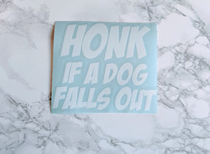 Honk If A Dog Falls Out Vehicle Decal