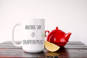 Another Day Of Disappointment Mug