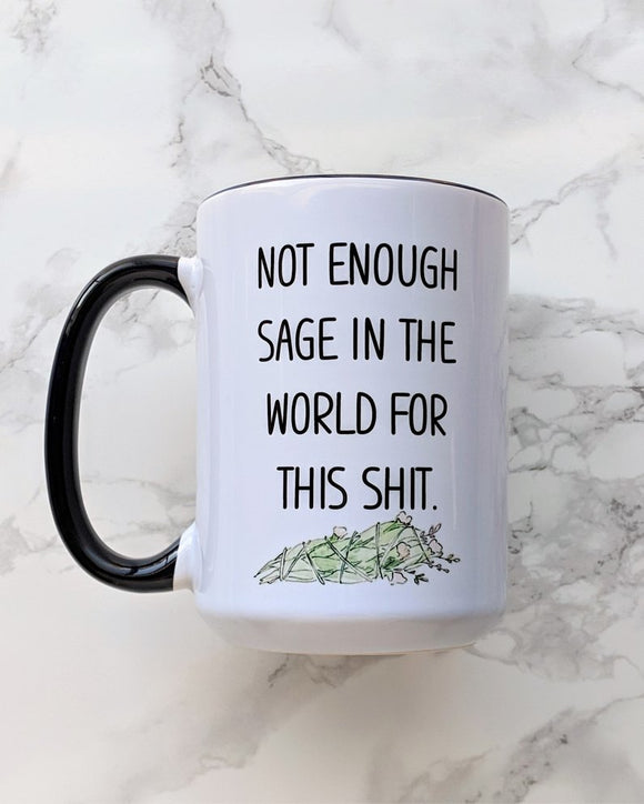 Not Enough Sage In The World For This Shit Mug