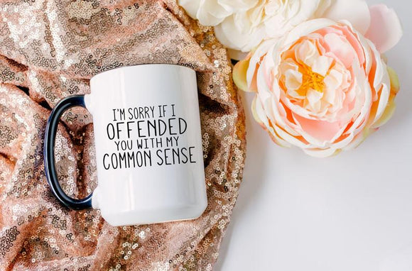 I'm Sorry If I Offended You With My Common Sense Mug