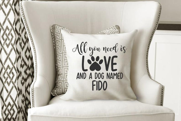 All You Need Is Love And A Dog Pillow Cover