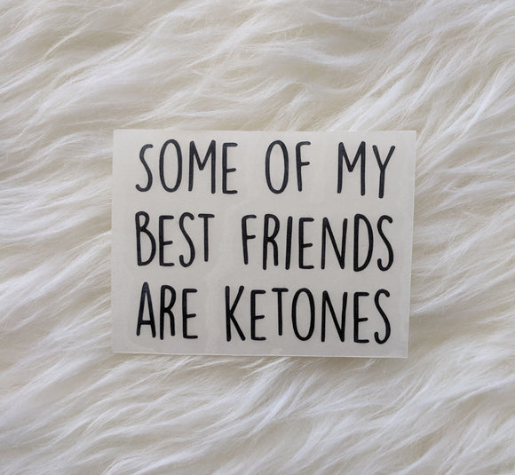 Some Of My Best Friends Are Ketones Decal