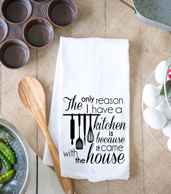 The Only Reason I Have A Kitchen Is Because It Came With The House Kitchen Dish Towel