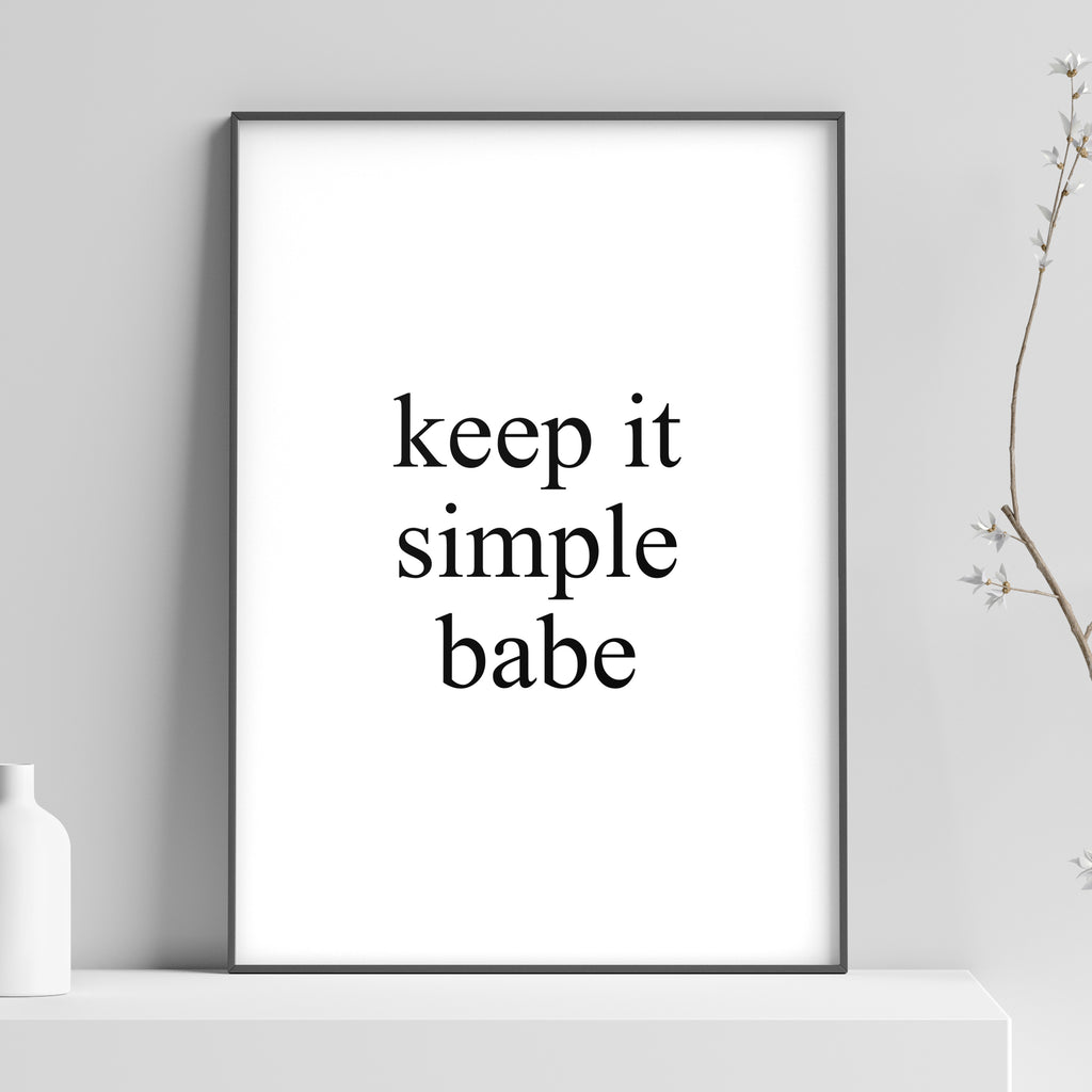 Keep It Simple Babe Poster
