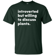 Introverted But Willing To Discuss Plants Shirt
