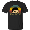 Ew David Shirt Merch - Black - Shipping Worldwide - NINONINE