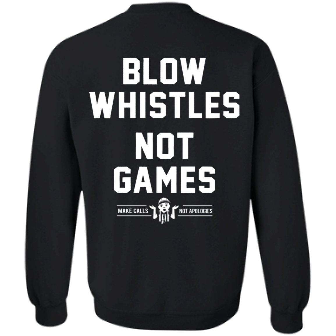 Blow Whistles Not Games Sweater