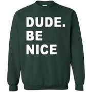 Dude Be Nice Sweatshirt