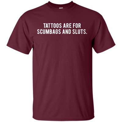 Tattoos Are For Scumbags Shirt - Maroon - Shipping Worldwide - NINONINE