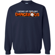I Woke Up Feeling Dangerous Sweatshirt