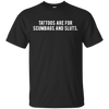 Tattoos Are For Scumbags Shirt - Black - Shipping Worldwide - NINONINE