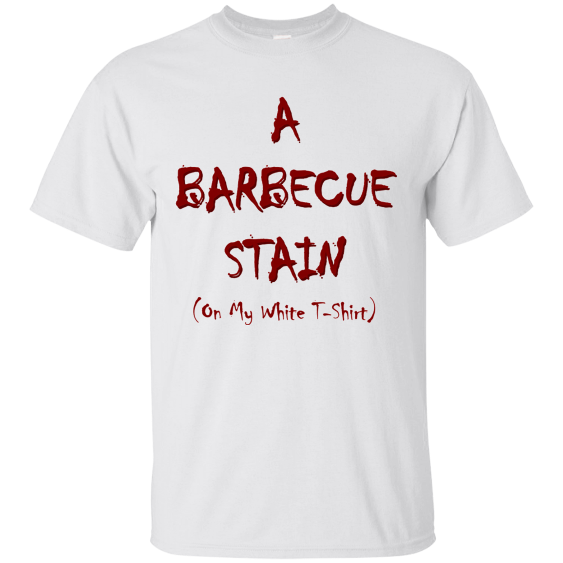 Bbq Stain On My White T Shirt