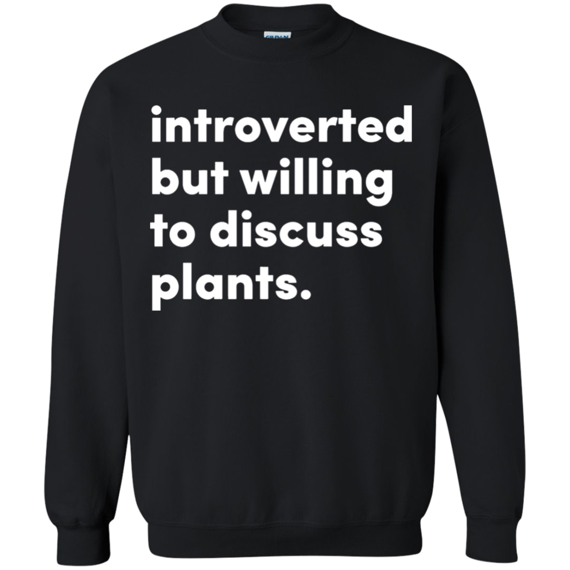 Introverted But Willing To Discuss Plants Sweatshirt