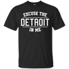 Excuse The Detroit In Me Shirt - Black - Shipping Worldwide - NINONINE